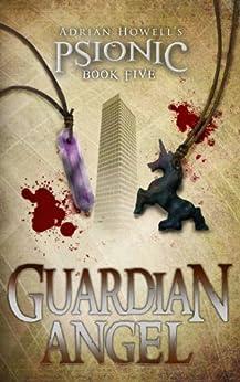 [Adrian Howell, Ayako Yamaguchi, Ray Ormandy]のGuardian Angel (Psionic Pentalogy Book 5) (English Edition)