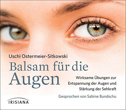 Balsam für die Augen CD: Wirksame Übungen zur Entspannung der Augen und Stärkung der Sehkraft