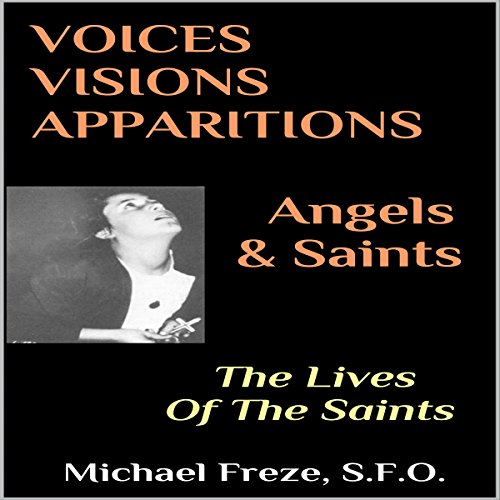 Voices, Visions, Apparitions - Angels & Saints: The Lives of the Saints audiobook cover art
