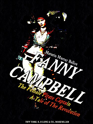 Fanny Campbell, The Female Pirate Captain: A Tale of The Revolution (English Edition)