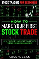 Stock Trading For Beginners: HOW TO MAKE YOUR FIRST STOCK TRADE - How To Make Your First Trade With Proper Money Management