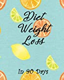 Diet Weight Loss in 90 Days: Boost Metabolism, Lower Cholesterol, and Dramatically Improve Waistline, Hip and Thigh Workouts Your Health Burn Fat Forever