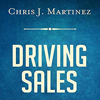 Driving Sales: What It Takes to Sell 1000 Cars per Month                   By:                                                                                                                                 Chris Martinez                               Narrated by:                                                                                                                                 Chris J. Martinez                      Length: 6 hrs and 20 mins     12 ratings     Overall 3.7