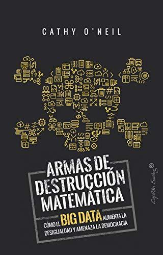 Armas de destrucción matemática: Cómo el Big Data aumenta