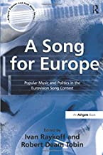 A Song for Europe: Popular Music and Politics in the European Song Contest (Ashgate Popular and Folk Music Series)