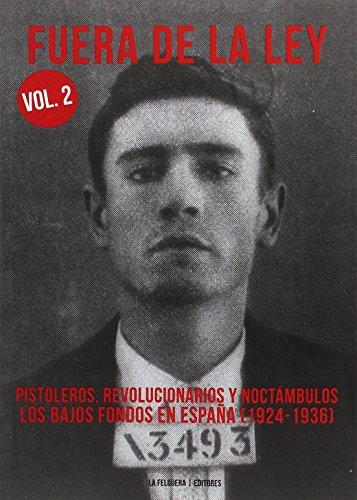 FUERA DE LA LEY 2: PISTOLEROS, REVOLUCIONARIOS Y NOCTÁMBULOS. LOS BAJOS FONDOS EN ESPAÑA (1924-1936) (True Crime)
