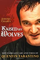 Raised by Wolves: The Turbulent Art and Times of Quentin Tarantino