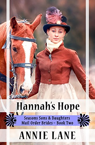 Download Mail Order Bride - Hannah's Hope: Sweet Clean Western Cowboy Romance (Seasons Sons and Daughters Book 2) (English Edition) B06XS8C38C