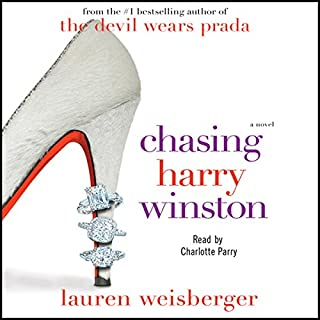 Chasing Harry Winston                   By:                                                                                                                                 Lauren Weisberger                               Narrated by:                                                                                                                                 Charlotte Parry                      Length: 11 hrs and 20 mins     88 ratings     Overall 3.7