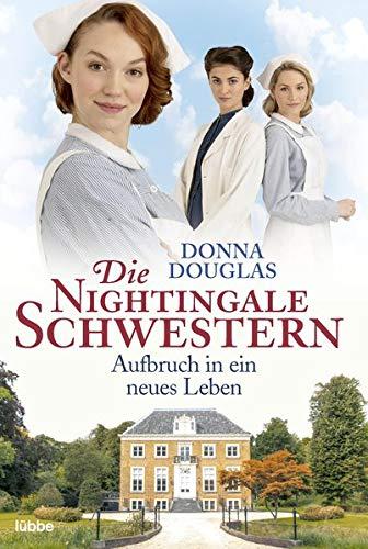 Die Nightingale Schwestern: Aufbruch in ein neues Leben. Roman