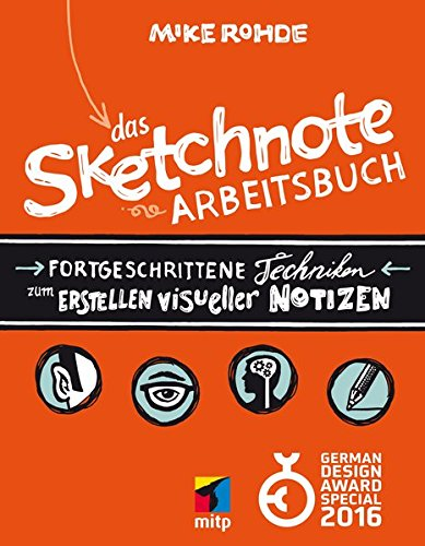 Das Sketchnote Arbeitsbuch (mitp Kreativ): Fortgeschrittene Techniken zum Erstellen visueller Notizen