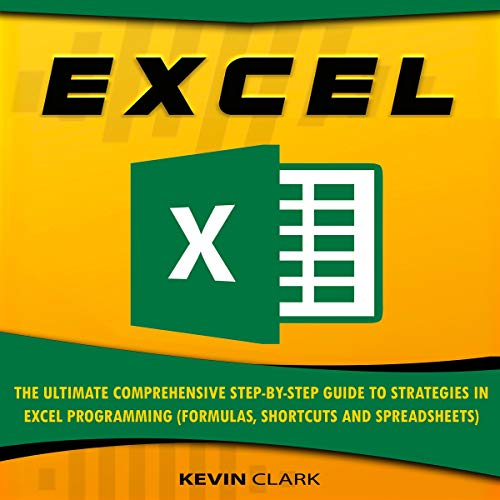 Couverture de Excel: The Ultimate Comprehensive Step-By-Step Guide to Strategies in Excel Programming (Formulas, Shortcuts and Spreadsheets)