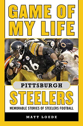 Game of My Life Pittsburgh Steelers: Memorable Stories of Steelers Football (English Edition)