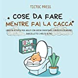 Cose da Fare Mentre Fai la Cacca: libro di attività per adulti con giochi divertenti, cur...