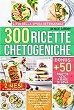 300 Ricette Chetogeniche: Un Eccezionale Piano Alimentare Keto di 2 mesi che in modo Semplice e Veloce, ti aiuterà a raggiungere i traguardi tanto desiderati | Bonus: +50 ricette keto a base di uova