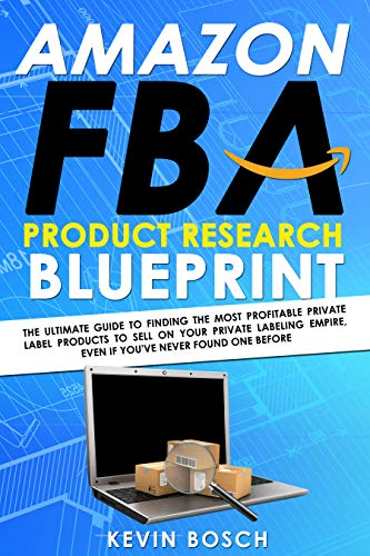 Amazon FBA Product Research Blueprint: The Ultimate Guide To Finding The Most Profitable Private Label Products to Sell On Your Private Labeling Empire, ... Never Found One Before (English Edition)