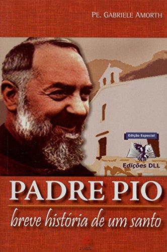 Padre Pio. Breve Historia De Um Santo