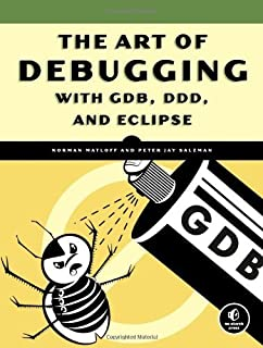 The Art of Debugging with GDB, DDD, and Eclipse by Norman Matloff, Peter Jay Salzman [No Starch Press,2008] (Paperback)