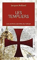 Les templiers - Les archives secrètes du Vatican de Jacques Rolland