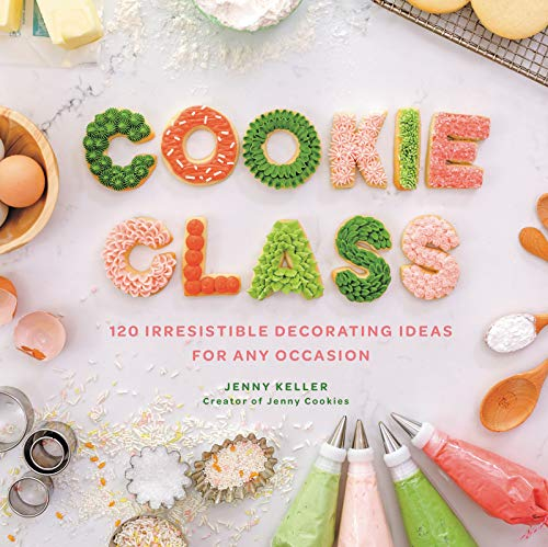 Cookie Class: 120 Irresistible Decorating Ideas for Any Occasion