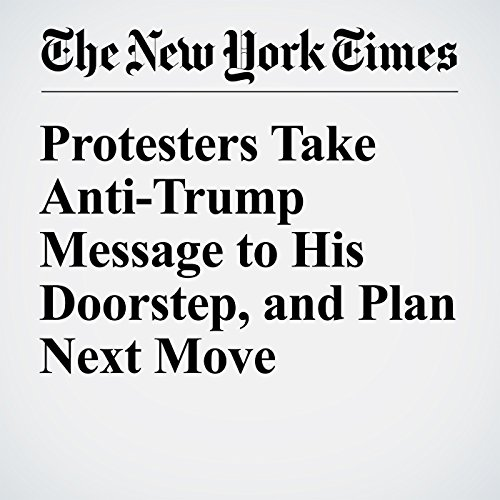Protesters Take Anti-Trump Message to His Doorstep, and Plan Next Move cover art