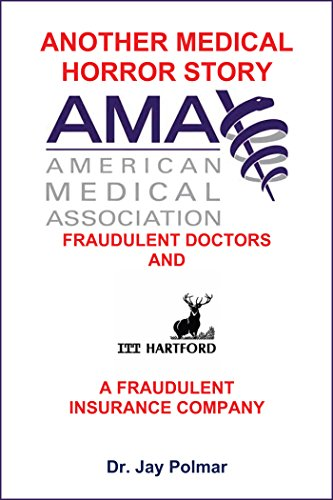 Another Medical Horror Story - Fraudulent Doctors and A Fraudulent Insurance Company: The American Medical Association and ITT Hartford (English Edition)