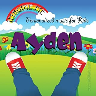 Imagine Me - Personalized just for Ayden - Pronounced ( Aaa-Den )