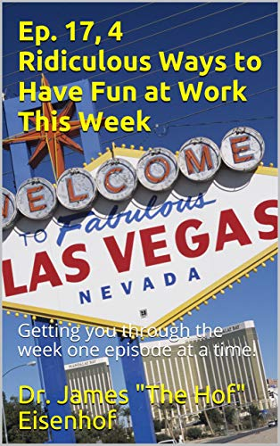 Ep. 17, 4 Ridiculous Ways to Have Fun at Work This Week: Getting you through the week one episode at a time! (Having Fun in the Work Place Series) (English Edition)