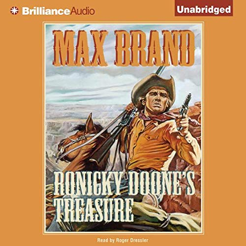 Ronicky Doone's Treasure     Doone #3              By:                                                                                                                                 Max Brand                               Narrated by:                                                                                                                                 Roger Dressler                      Length: 5 hrs and 52 mins     3 ratings     Overall 4.7