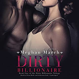 Dirty Billionaire     The Dirty Billionaire Trilogy, Book 1              By:                                                                                                                                 Meghan March                               Narrated by:                                                                                                                                 Elena Wolfe,                                                                                        Sebastian York                      Length: 4 hrs and 24 mins     115 ratings     Overall 4.5