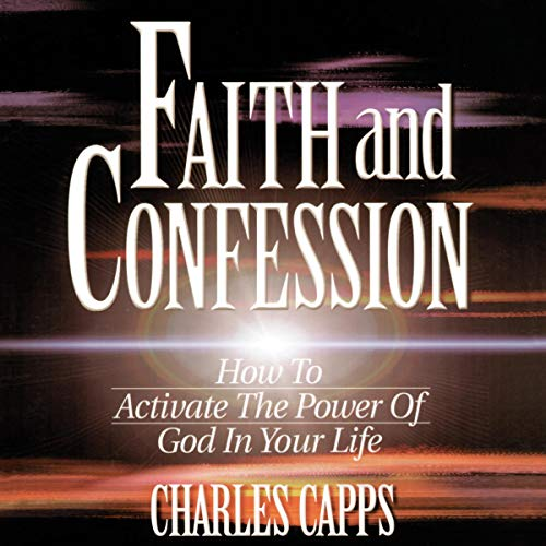 Faith and Confession Audiobook By Charles Capps cover art