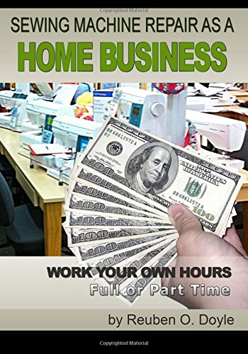 Sewing Machine Repair as a Home Business: Learn How to Repair Sewing Machines for a Profit