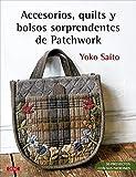 Accesorios, quilts y bolsos sorprendentes de Patchwork: 30 proyectos con sus patrones
