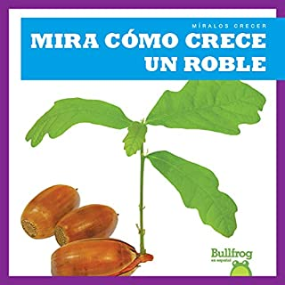 Mira Como Crece Un Roble (Watch an Oak Tree Grow) (Míralos Crecer / Watch It Grow)