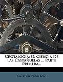 Crotalogía: Ó, Ciencia De Las Castañuelas ... Parte Primera...: , Ciencia De Las Castauelas ... Parte Primera...
