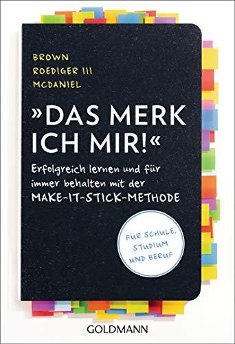 Das merk ich mir!: Erfolgreich lernen und für immer behalten mit der Make-it-stick-Methode - Für Schule, Studium und Beruf