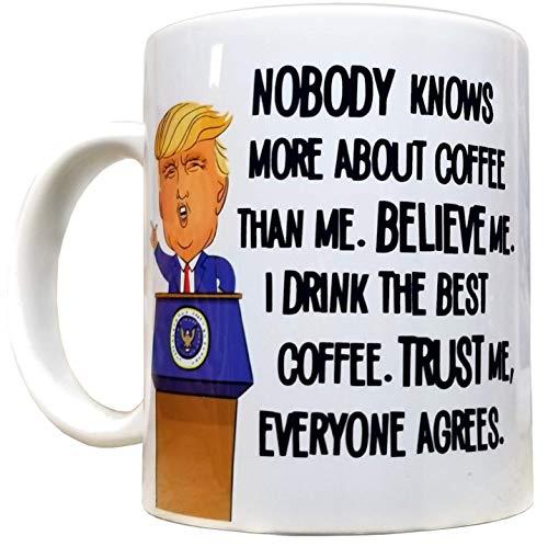 Nobody Knows More About Coffee Than Me - Funny Donald Trump Mug 11oz T R U M P Mug - White Mug with Quality Artwork Print - High Grade Ceramic - Perfect Gift - Foam Box Protection