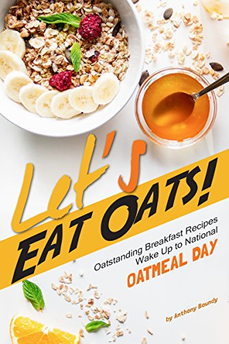 Let's Eat Oats!: Oatstanding Breakfast Recipes – Wake Up to National Oatmeal Day (English Edition)