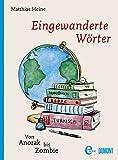Eingewanderte Wörter: Von Anorak bis Zombie (German Edition)