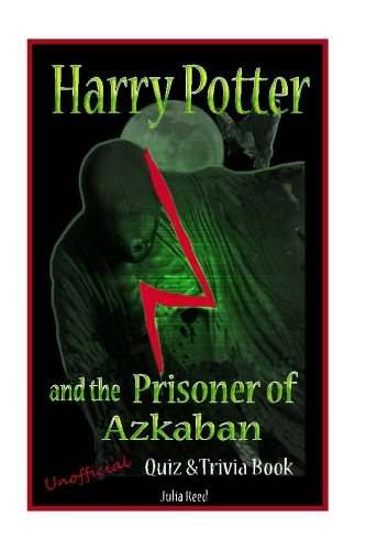 Harry Potter and the Prisoner of Azkaban: Unoficial Quiz & Trivia Book: Test Your Knowledge in This Fun Quiz & Trivia Book: Volume 4 (Quiz and Trivia)