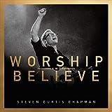 Songtexte von Steven Curtis Chapman - Worship and Believe