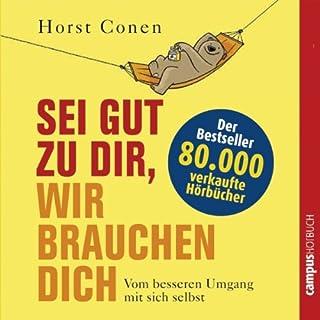 Sei gut zu dir, wir brauchen dich     Vom besseren Umgang mit sich selbst              Autor:                                                                                                                                 Horst Conen                               Sprecher:                                                                                                                                 Olaf Pessler                      Spieldauer: 1 Std. und 52 Min.     14 Bewertungen     Gesamt 4,2