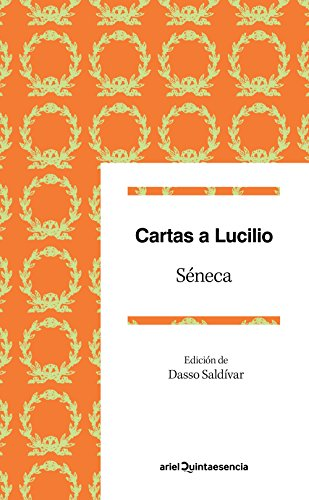 Cartas a Lucilio: Epístolas escogidas. Edición de Dasso Saldívar