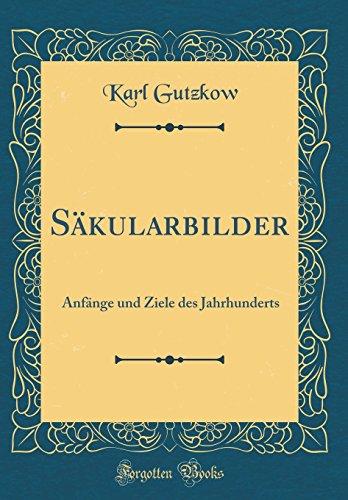 Säkularbilder: Anfänge und Ziele des Jahrhunderts (Classic Reprint)