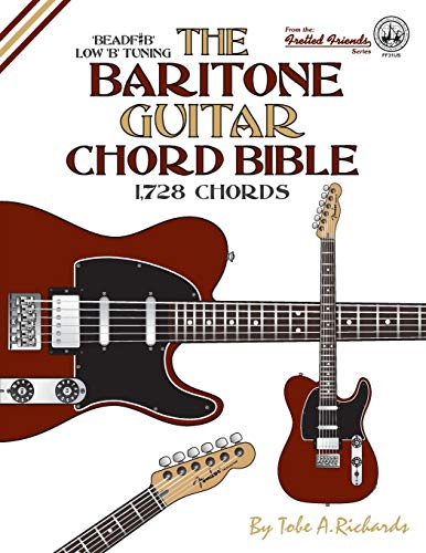 The Baritone Guitar Chord Bible: Low B Tuning 1,728 Chords (Fretted...