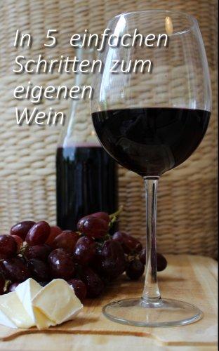 Wein selber machen: In 5 einfachen Schritten zum eigenen Wein