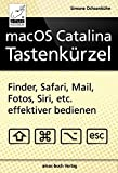 macOS Catalina Tastenkürzel: Finder, Safari, Mail, Fotos, Siri, etc. effektiver bedienen (German Edi...