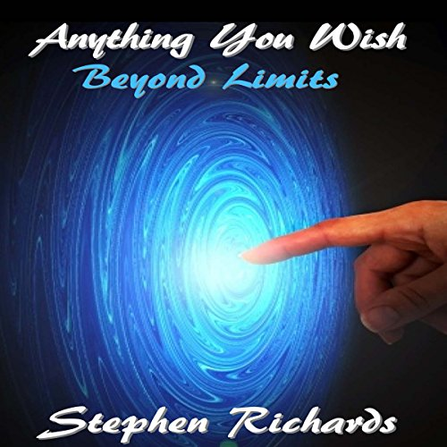 Anything You Wish     Beyond Limits              By:                                                                                                                                 Stephen Richards                               Narrated by:                                                                                                                                 Dean Smart                      Length: 3 hrs and 1 min     1 rating     Overall 5.0