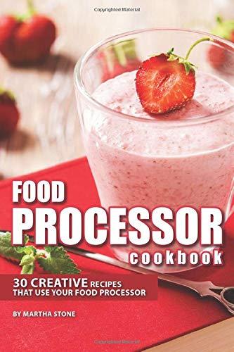 Libro de cocina para procesador de alimentos: 30 recetas creativas que utilizan tu procesador de alimentos