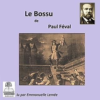 Le Bossu     Le Bossu 2              De :                                                                                                                                 Paul Féval                               Lu par :                                                                                                                                 Emmanuelle Lemée                      Durée : 24 h et 9 min     4 notations     Global 4,3
